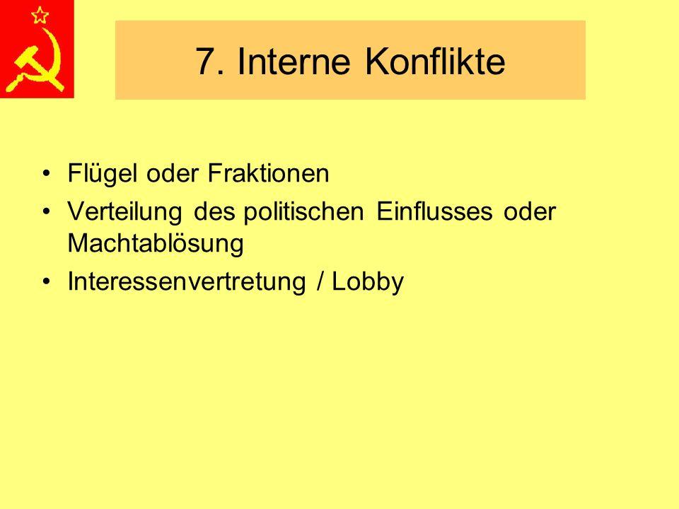 7. Interne Konflikte Flügel oder Fraktionen Verteilung des politischen Einflusses oder Machtablösung Interessenvertretung / Lobby