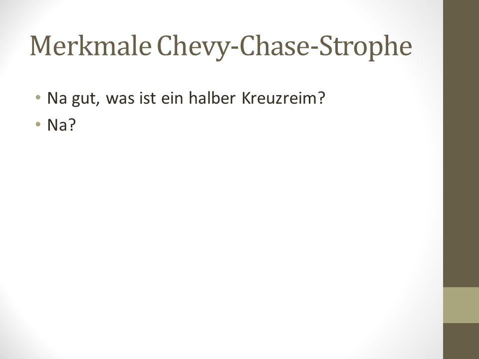 Merkmale Chevy-Chase-Strophe Na gut, was ist ein halber Kreuzreim? Na?