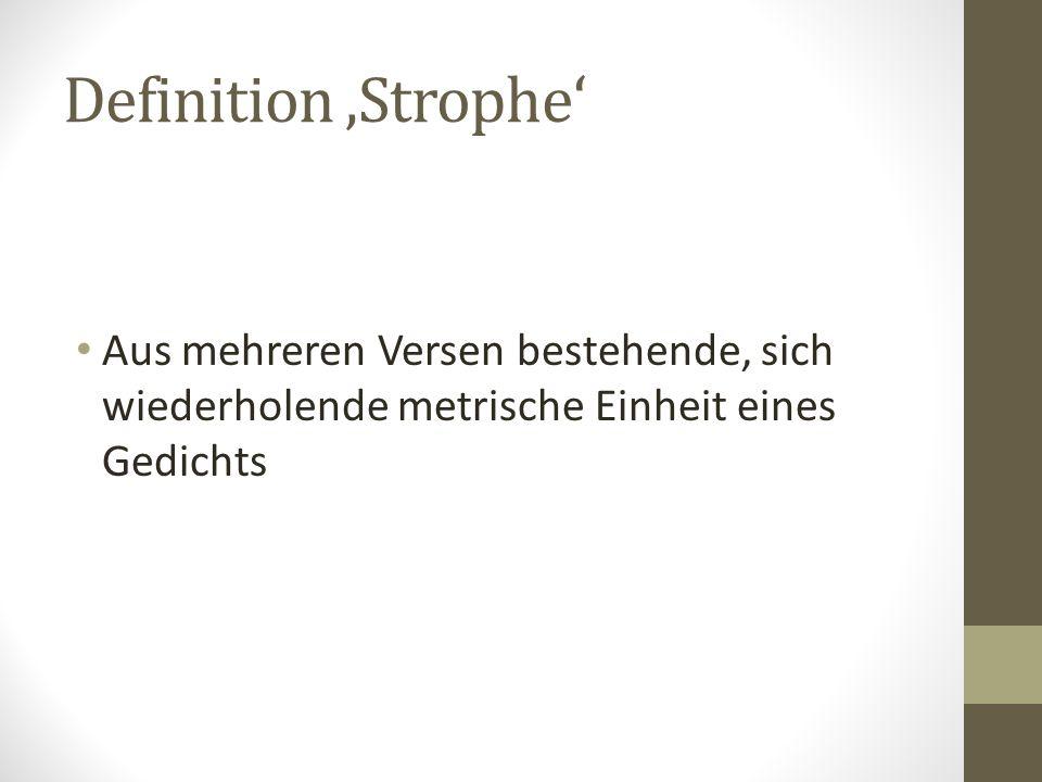 Definition 'Strophe' Aus mehreren Versen bestehende, sich wiederholende metrische Einheit eines Gedichts