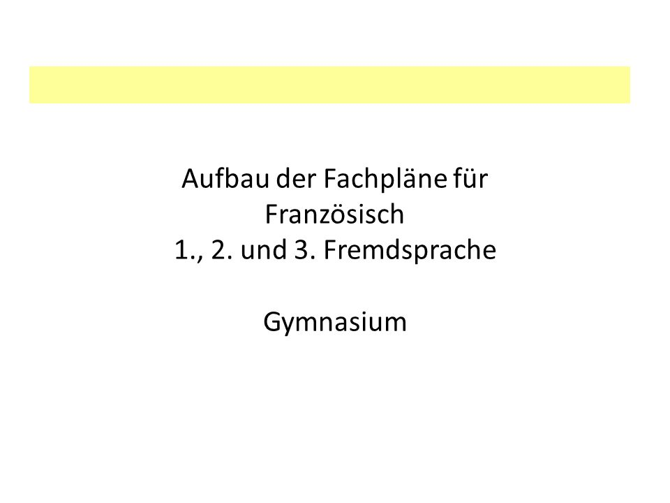 Aufbau der Fachpläne für Französisch 1., 2. und 3. Fremdsprache Gymnasium