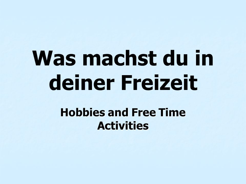Was machst du in deiner Freizeit Hobbies and Free Time Activities