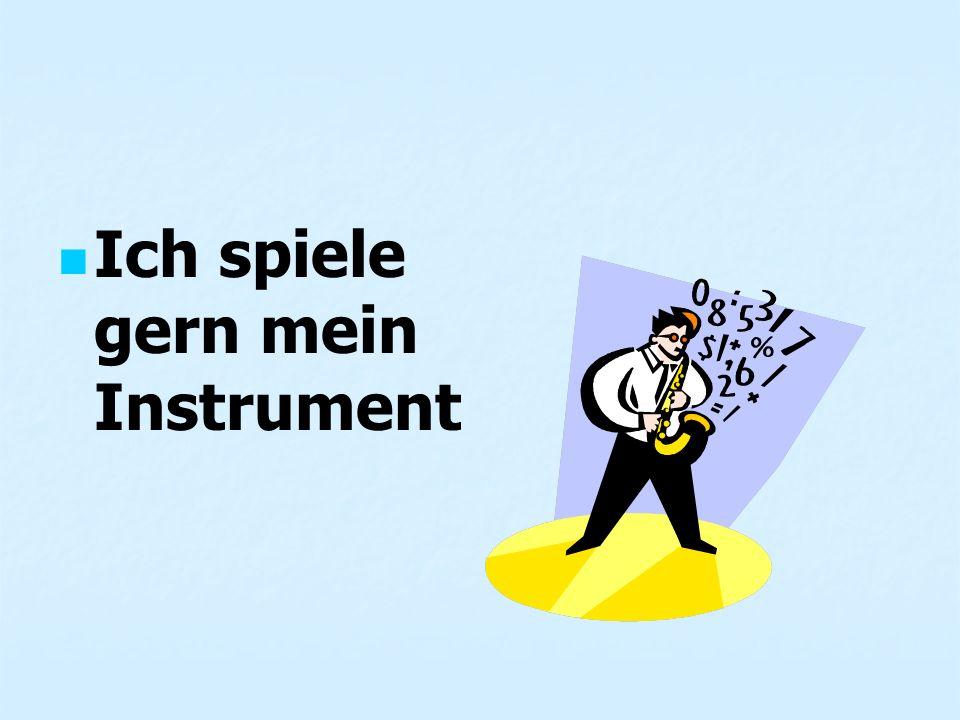 Ich spiele gern mein Instrument