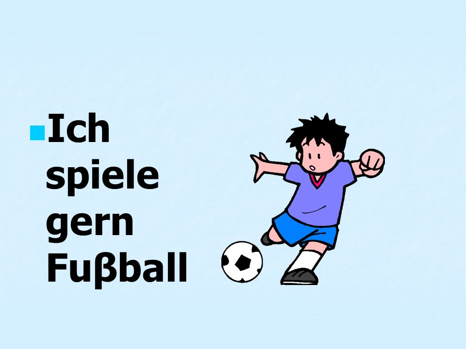 Ich spiele gern Fuβball