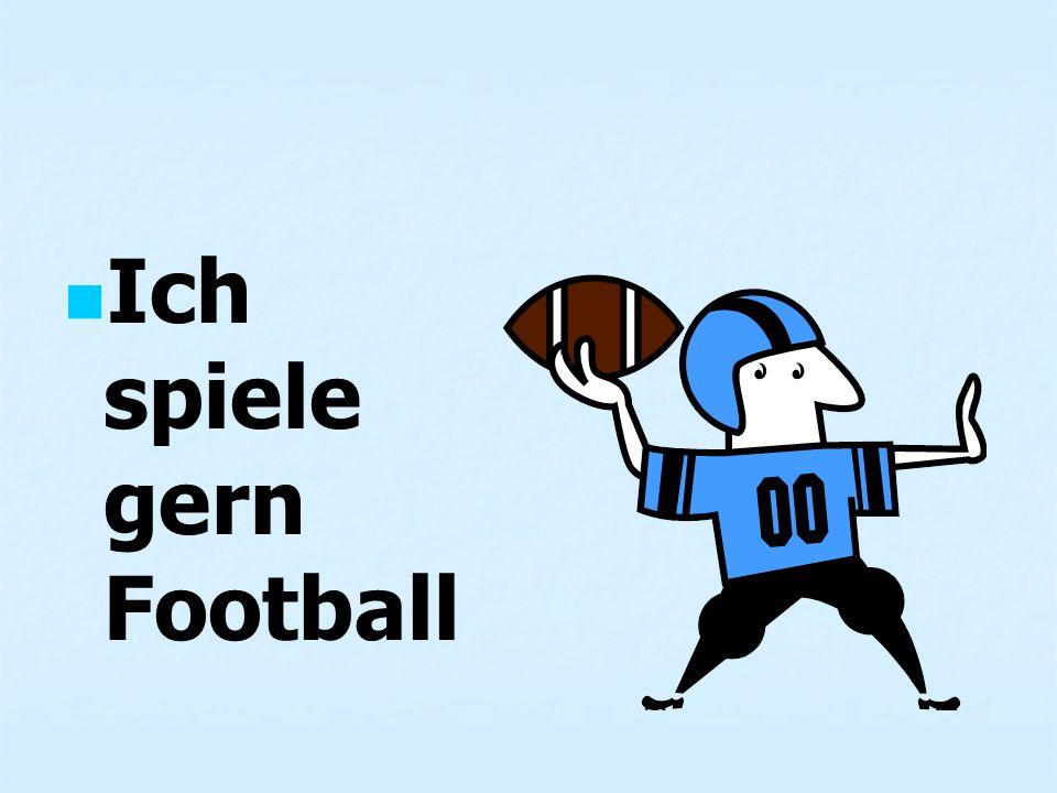 Ich spiele gern Football
