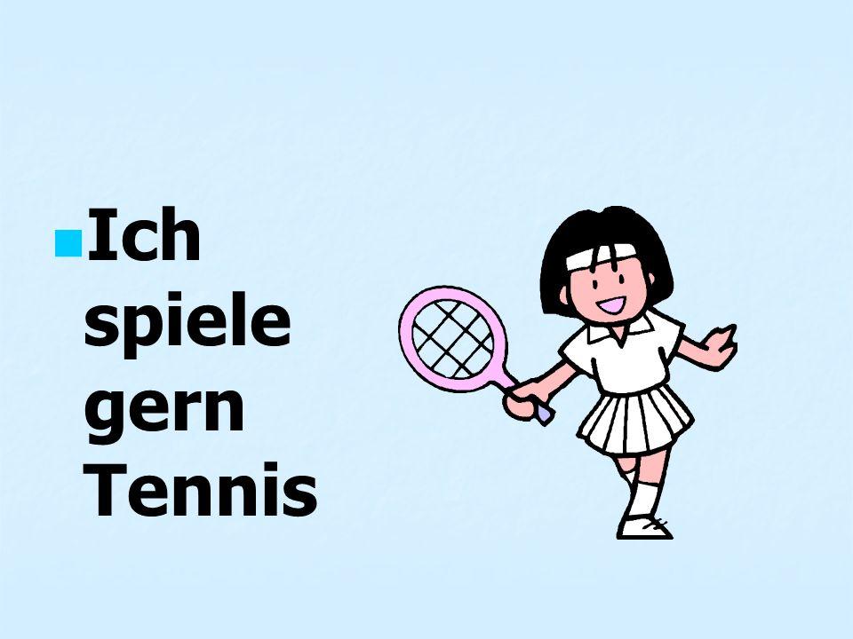 Ich spiele gern Tennis