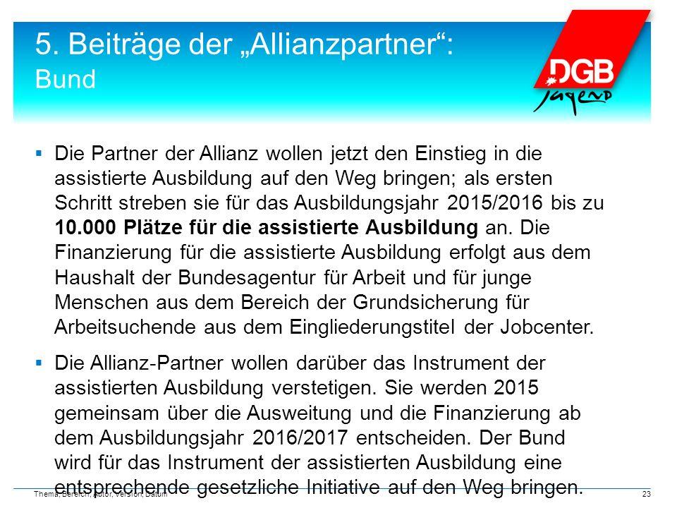 """5. Beiträge der """"Allianzpartner"""": Bund  Die Partner der Allianz wollen jetzt den Einstieg in die assistierte Ausbildung auf den Weg bringen; als erst"""