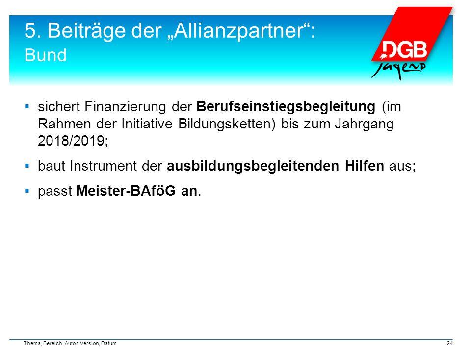 """5. Beiträge der """"Allianzpartner"""": Bund  sichert Finanzierung der Berufseinstiegsbegleitung (im Rahmen der Initiative Bildungsketten) bis zum Jahrgang"""