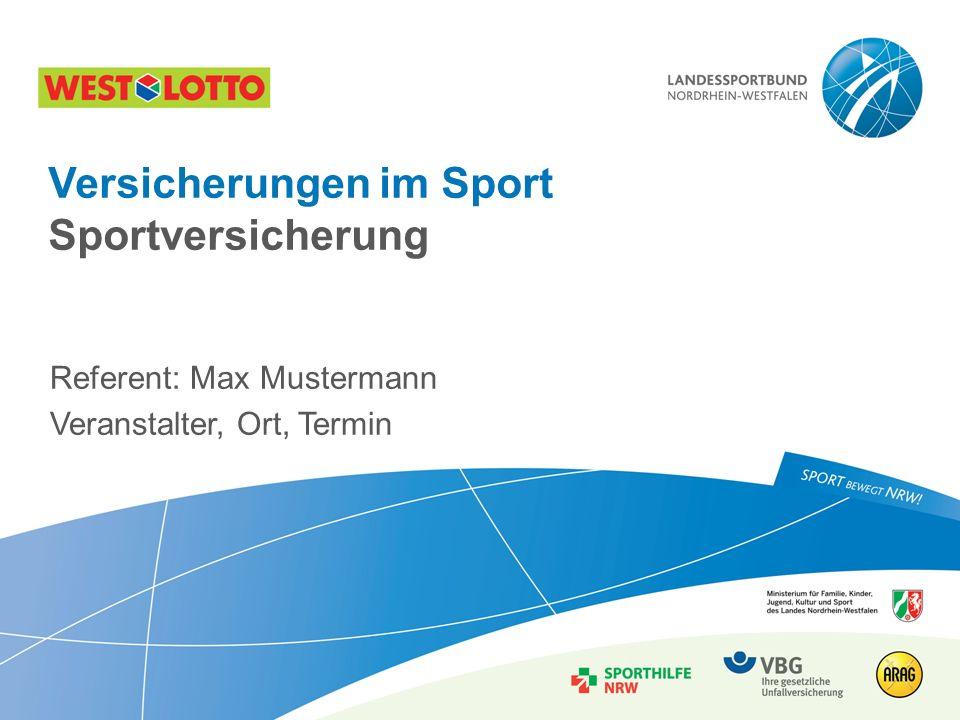 Referent: Max Mustermann Veranstalter, Ort, Termin Versicherungen im Sport Sportversicherung