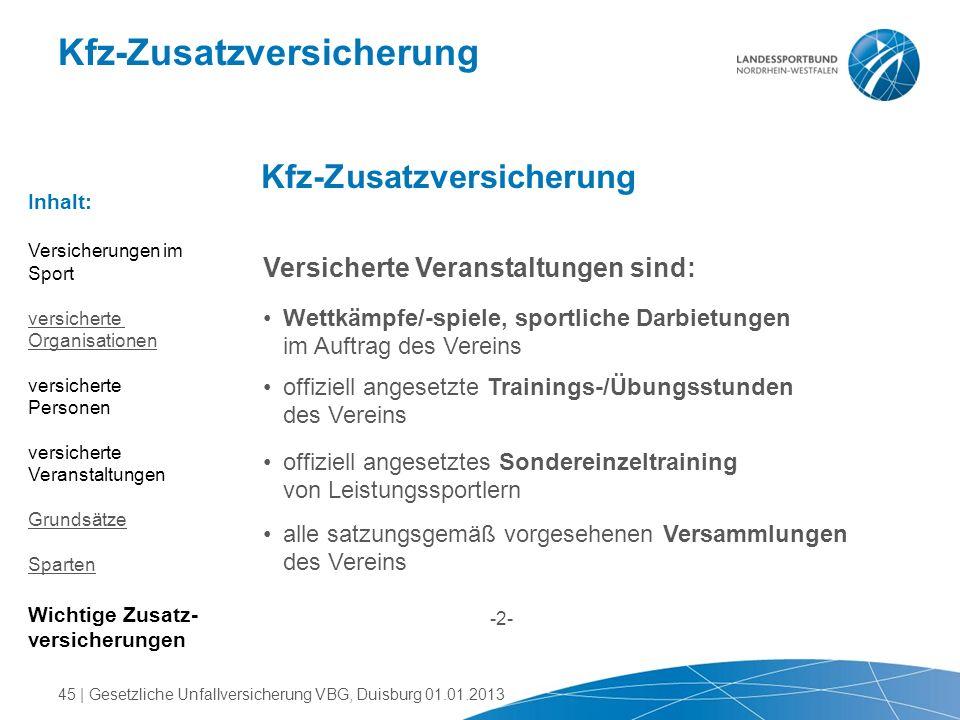 Kfz-Zusatzversicherung Versicherte Veranstaltungen sind: Wettkämpfe/-spiele, sportliche Darbietungen im Auftrag des Vereins offiziell angesetzte Train