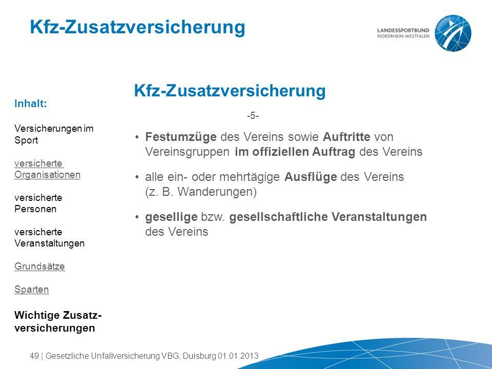 Kfz-Zusatzversicherung -5- Festumzüge des Vereins sowie Auftritte von Vereinsgruppen im offiziellen Auftrag des Vereins alle ein- oder mehrtägige Ausf