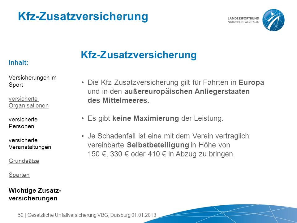 Kfz-Zusatzversicherung Die Kfz-Zusatzversicherung gilt für Fahrten in Europa und in den außereuropäischen Anliegerstaaten des Mittelmeeres. Es gibt ke