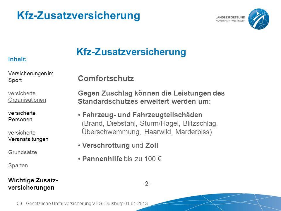 Kfz-Zusatzversicherung Comfortschutz Gegen Zuschlag können die Leistungen des Standardschutzes erweitert werden um: Fahrzeug- und Fahrzeugteilschäden