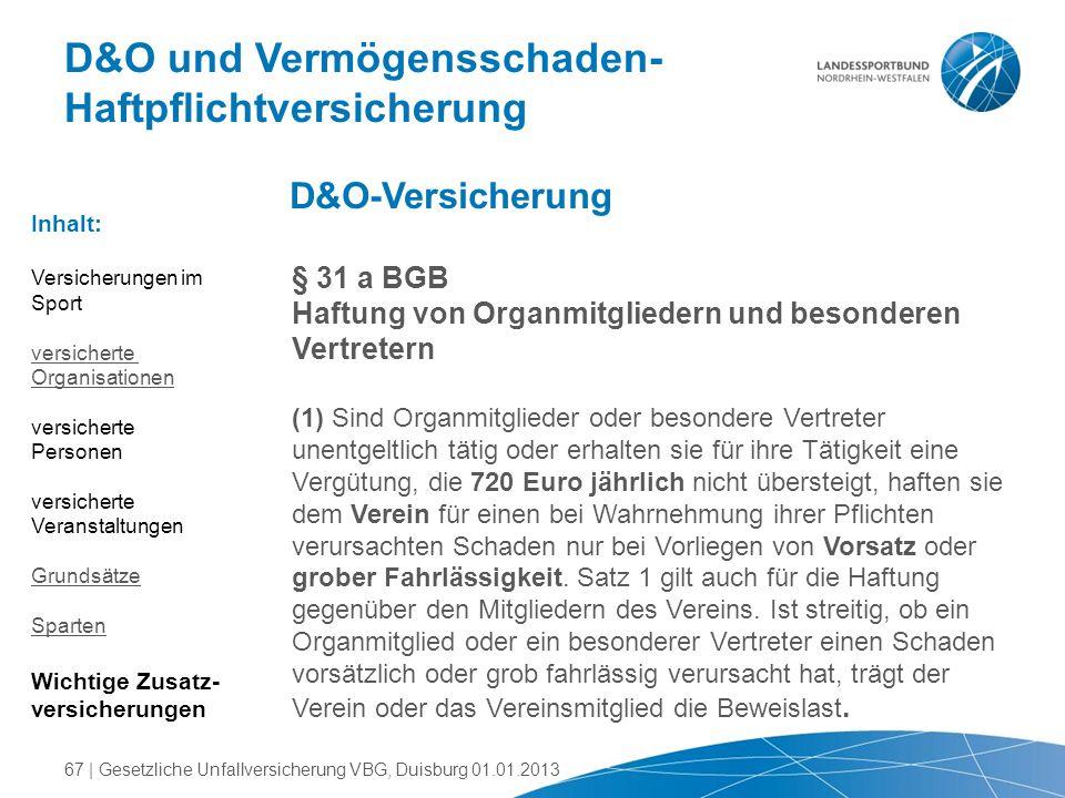 D&O und Vermögensschaden- Haftpflichtversicherung D&O-Versicherung § 31 a BGB Haftung von Organmitgliedern und besonderen Vertretern (1) Sind Organmit