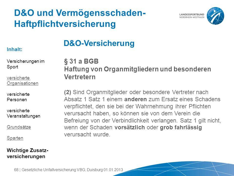 D&O und Vermögensschaden- Haftpflichtversicherung § 31 a BGB Haftung von Organmitgliedern und besonderen Vertretern (2) Sind Organmitglieder oder beso