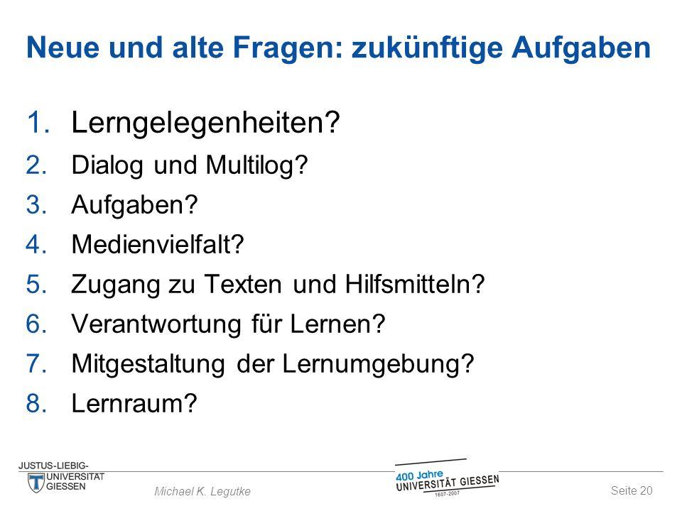 Seite 20 Michael K. Legutke Neue und alte Fragen: zukünftige Aufgaben 1.Lerngelegenheiten.