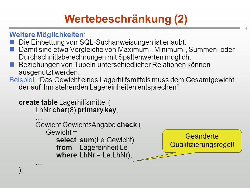 4 Wertebeschränkung (2) Weitere Möglichkeiten: Die Einbettung von SQL-Suchanweisungen ist erlaubt. Damit sind etwa Vergleiche von Maximum-, Minimum-,