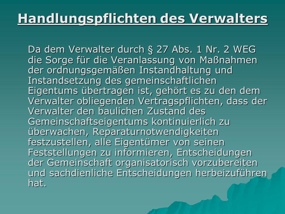 Handlungspflichten des Verwalters Da dem Verwalter durch § 27 Abs. 1 Nr. 2 WEG die Sorge für die Veranlassung von Maßnahmen der ordnungsgemäßen Instan