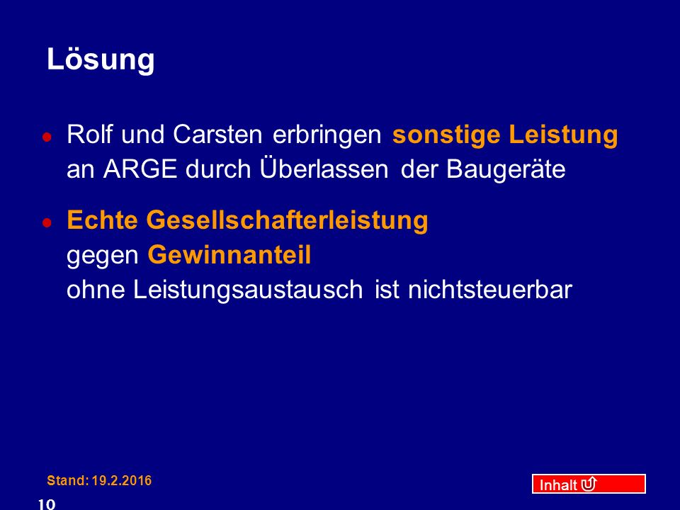 Inhalt Stand: 19.2.2016 10 Lösung Rolf und Carsten erbringen sonstige Leistung an ARGE durch Überlassen der Baugeräte Echte Gesellschafterleistung geg