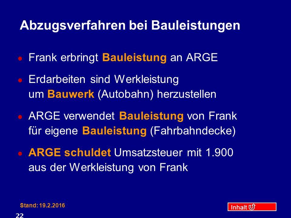 Inhalt Stand: 19.2.2016 22 Abzugsverfahren bei Bauleistungen Frank erbringt Bauleistung an ARGE Erdarbeiten sind Werkleistung um Bauwerk (Autobahn) he