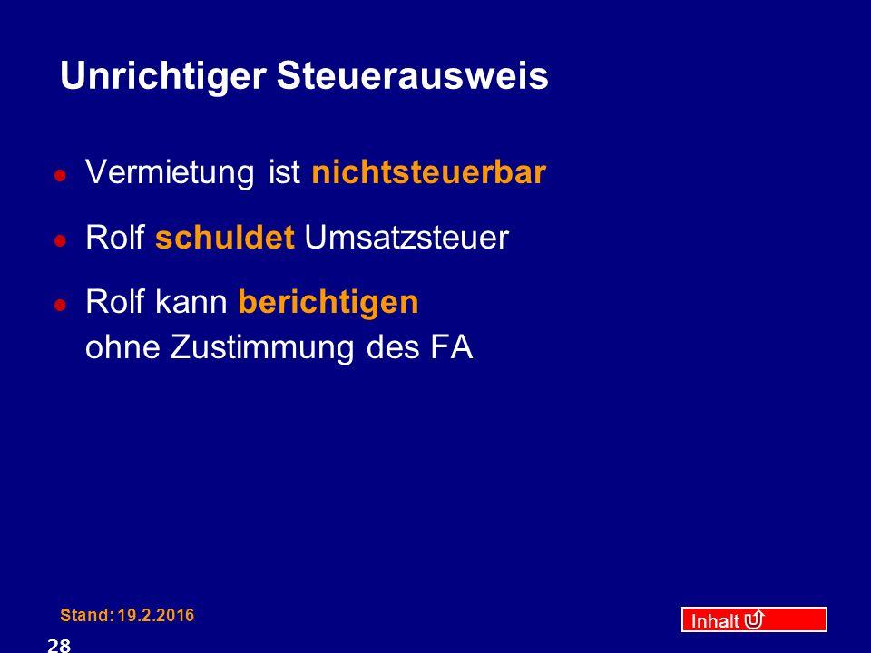 Inhalt Stand: 19.2.2016 28 Unrichtiger Steuerausweis Vermietung ist nichtsteuerbar Rolf schuldet Umsatzsteuer Rolf kann berichtigen ohne Zustimmung des FA
