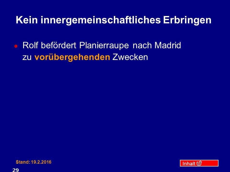 Inhalt Stand: 19.2.2016 29 Kein innergemeinschaftliches Erbringen Rolf befördert Planierraupe nach Madrid zu vorübergehenden Zwecken