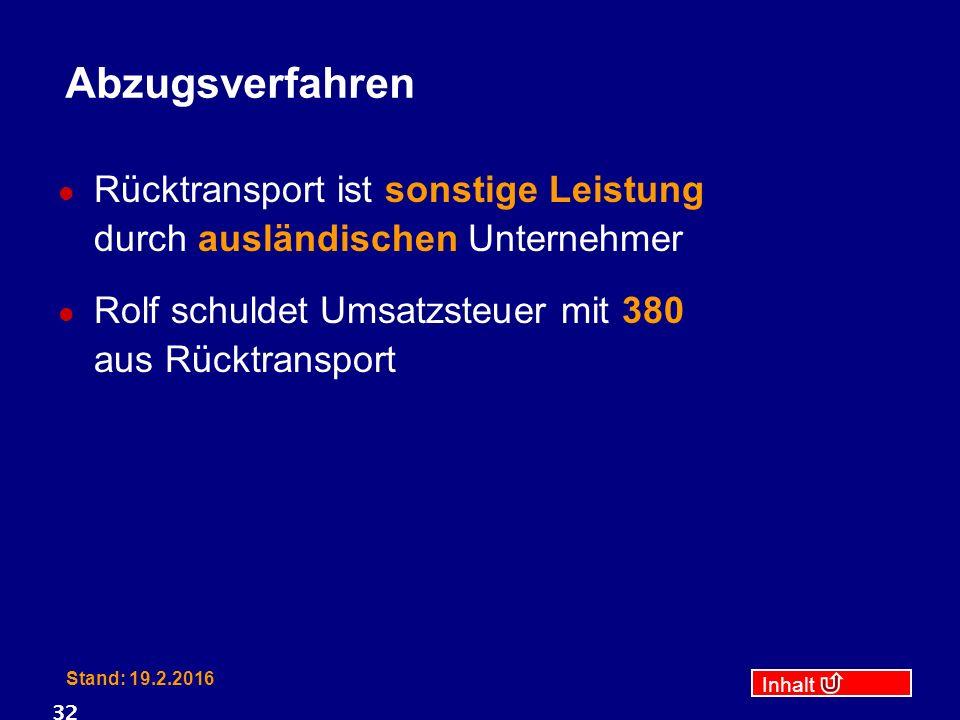 Inhalt Stand: 19.2.2016 32 Abzugsverfahren Rücktransport ist sonstige Leistung durch ausländischen Unternehmer Rolf schuldet Umsatzsteuer mit 380 aus Rücktransport