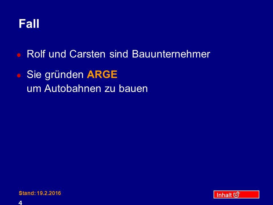 Inhalt Stand: 19.2.2016 4 Fall Rolf und Carsten sind Bauunternehmer Sie gründen ARGE um Autobahnen zu bauen