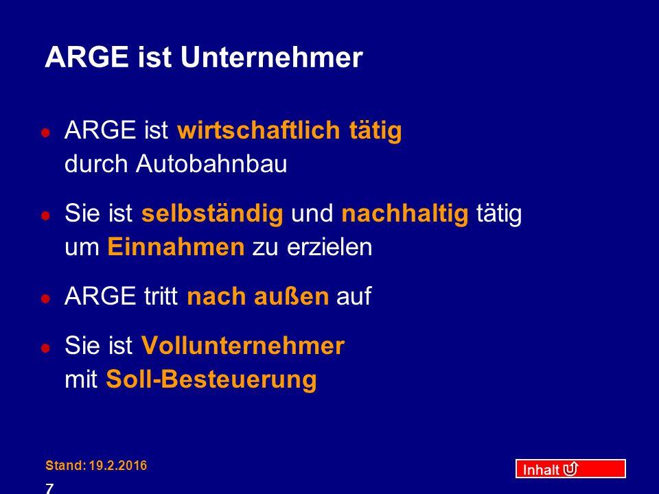 Inhalt Stand: 19.2.2016 7 ARGE ist Unternehmer ARGE ist wirtschaftlich tätig durch Autobahnbau Sie ist selbständig und nachhaltig tätig um Einnahmen z
