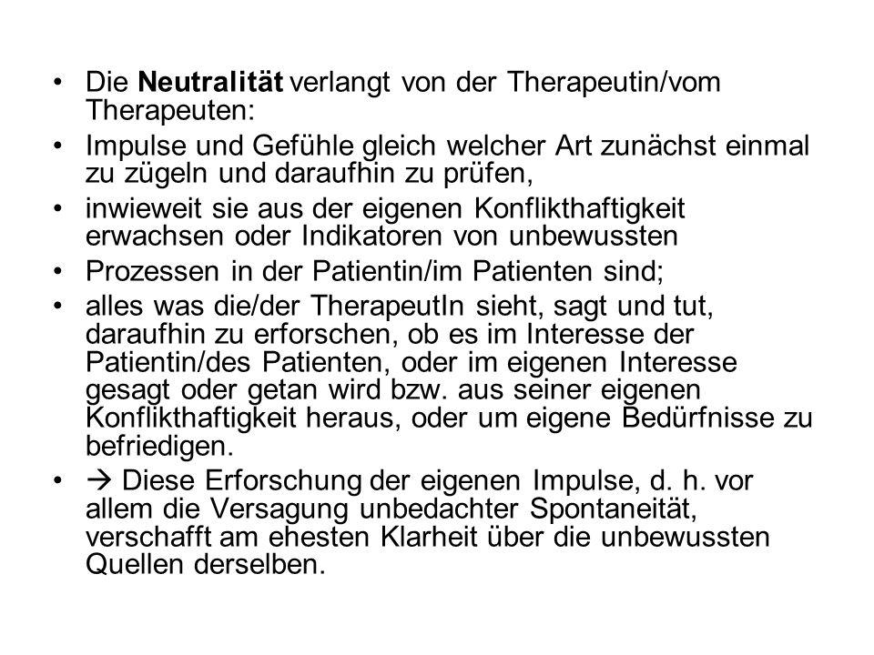 Die Neutralität verlangt von der Therapeutin/vom Therapeuten: Impulse und Gefühle gleich welcher Art zunächst einmal zu zügeln und daraufhin zu prüfen
