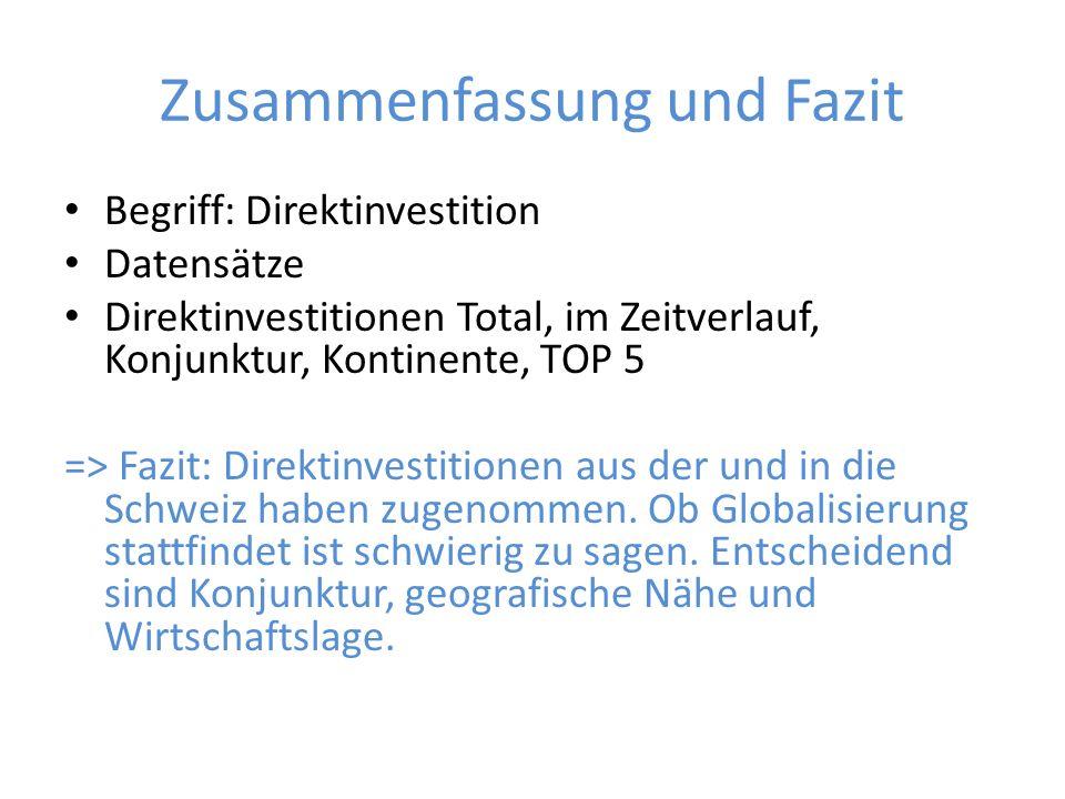 Zusammenfassung und Fazit Begriff: Direktinvestition Datensätze Direktinvestitionen Total, im Zeitverlauf, Konjunktur, Kontinente, TOP 5 => Fazit: Dir
