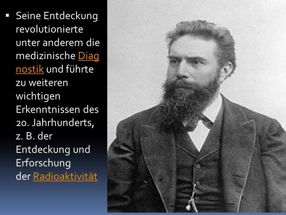 Seine Entdeckung revolutionierte unter anderem die medizinische Diag nostik und führte zu weiteren wichtigen Erkenntnissen des 20. Jahrhunderts, z.