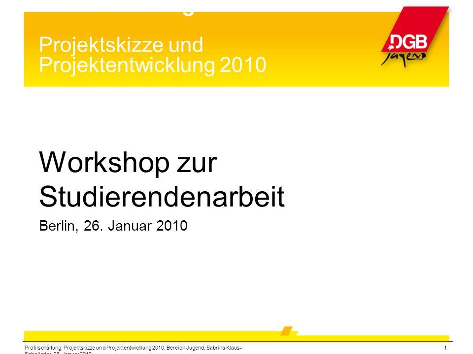 Profilschärfung: Projektskizze und Projektentwicklung 2010, Bereich Jugend, Sabrina Klaus- Schelletter, 26. Januar 2010 1 Profilschärfung Projektskizz