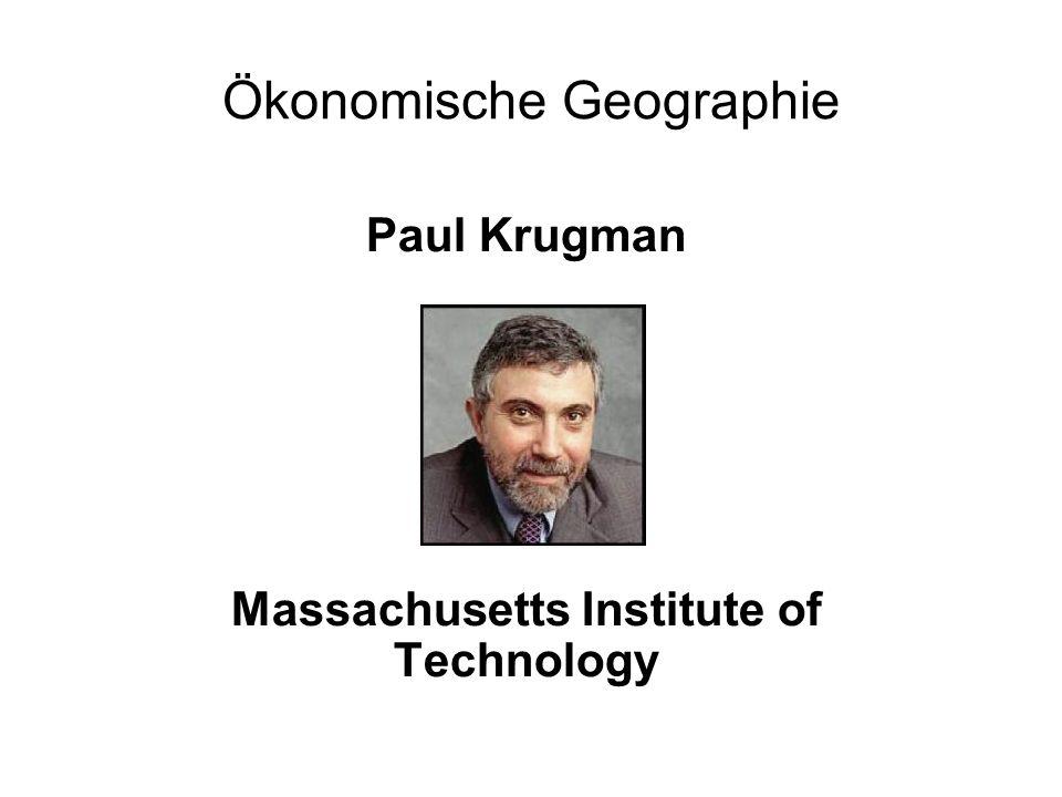 Paul Krugman Massachusetts Institute of Technology Ökonomische Geographie