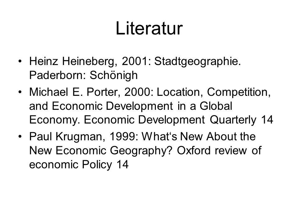 Literatur Heinz Heineberg, 2001: Stadtgeographie. Paderborn: Schönigh Michael E. Porter, 2000: Location, Competition, and Economic Development in a Gl