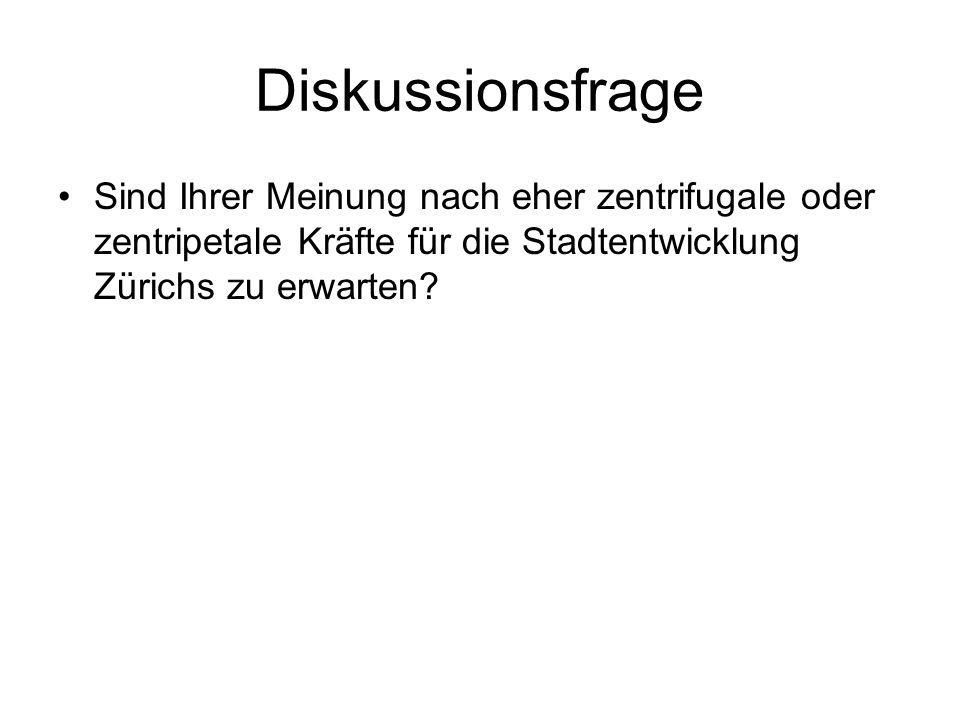 Diskussionsfrage Sind Ihrer Meinung nach eher zentrifugale oder zentripetale Kräfte für die Stadtentwicklung Zürichs zu erwarten?