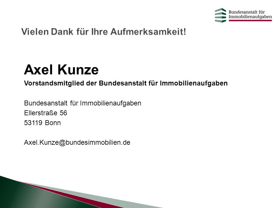 Axel Kunze Vorstandsmitglied der Bundesanstalt für Immobilienaufgaben Bundesanstalt für Immobilienaufgaben Ellerstraße 56 53119 Bonn Axel.Kunze@bundes