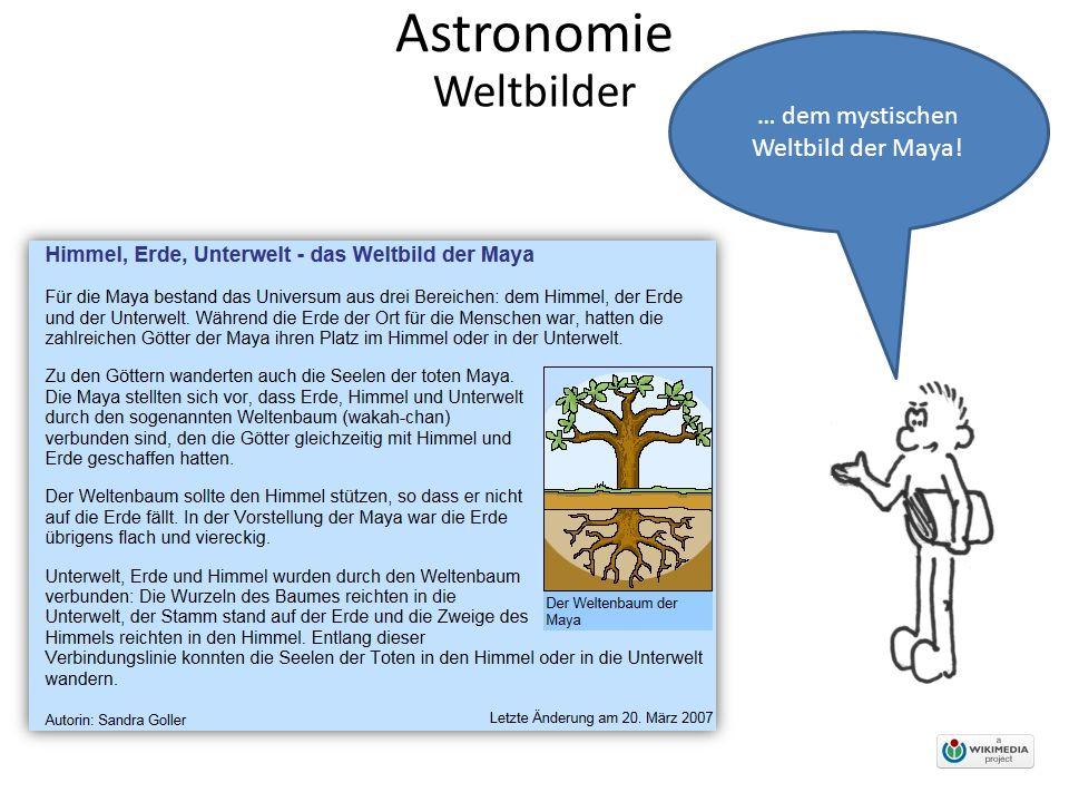 Astronomie … dem mystischen Weltbild der Maya! Weltbilder