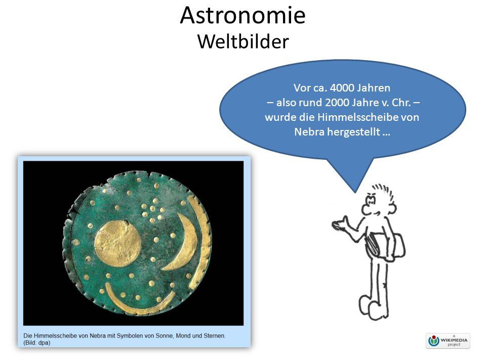 """Astronomie Aber es dauerte noch tausende Jahre, bevor sich die Menschen von der Vorstellung der """"Scheibe lösen konnten … Weltbilder"""