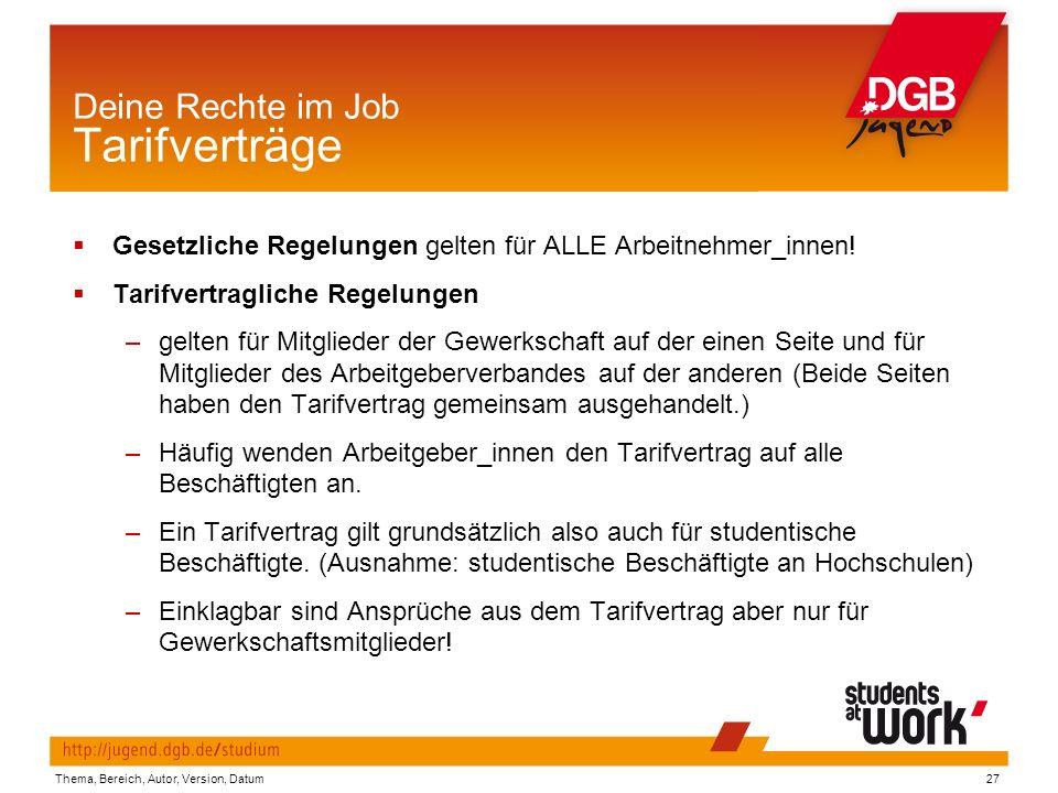 Thema, Bereich, Autor, Version, Datum27 Deine Rechte im Job Tarifverträge  Gesetzliche Regelungen gelten für ALLE Arbeitnehmer_innen.