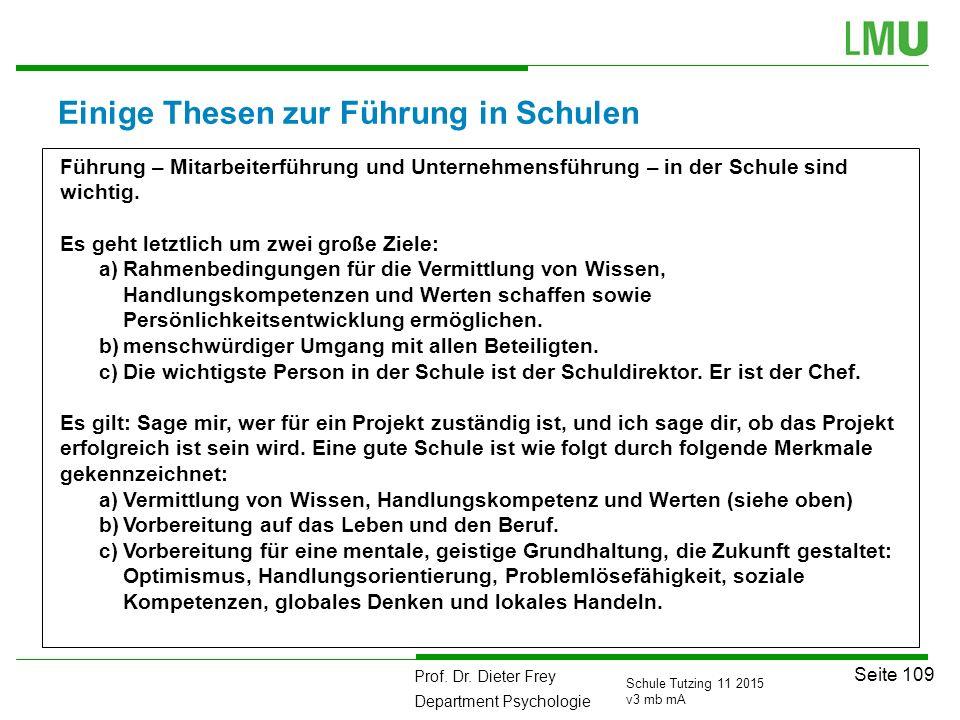 Prof. Dr. Dieter Frey Department Psychologie Seite 109 Schule Tutzing 11 2015 v3 mb mA Einige Thesen zur Führung in Schulen Führung – Mitarbeiterführu