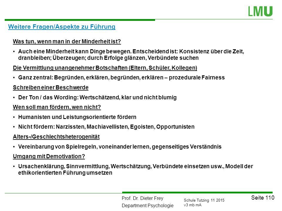 Prof. Dr. Dieter Frey Department Psychologie Seite 110 Schule Tutzing 11 2015 v3 mb mA Weitere Fragen/Aspekte zu Führung Was tun, wenn man in der Mind