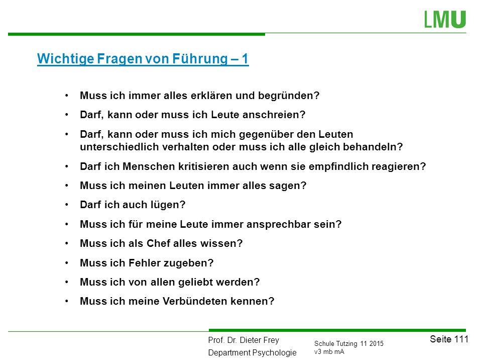 Prof. Dr. Dieter Frey Department Psychologie Seite 111 Schule Tutzing 11 2015 v3 mb mA Wichtige Fragen von Führung – 1 111 Muss ich immer alles erklär