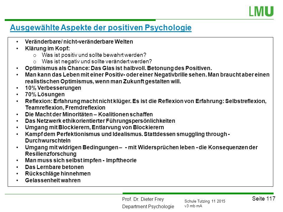 Prof. Dr. Dieter Frey Department Psychologie Seite 117 Schule Tutzing 11 2015 v3 mb mA Ausgewählte Aspekte der positiven Psychologie Veränderbare/ nic