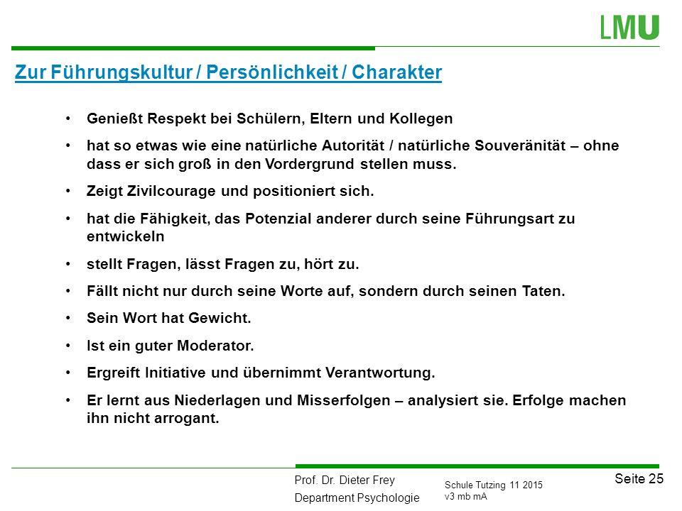 Prof. Dr. Dieter Frey Department Psychologie Seite 25 Schule Tutzing 11 2015 v3 mb mA Zur Führungskultur / Persönlichkeit / Charakter 111 Genießt Resp