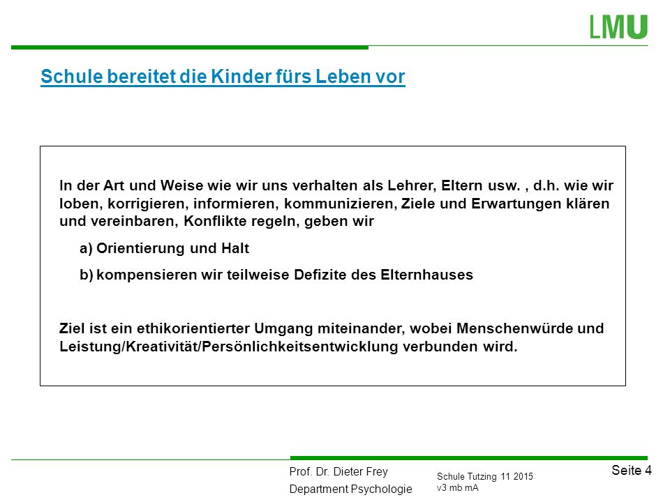 Prof. Dr. Dieter Frey Department Psychologie Seite 4 Schule Tutzing 11 2015 v3 mb mA Schule bereitet die Kinder fürs Leben vor In der Art und Weise wi