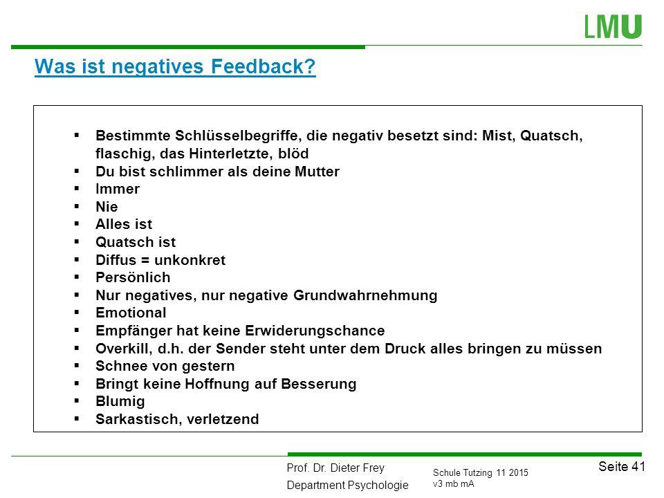 Prof. Dr. Dieter Frey Department Psychologie Seite 41 Schule Tutzing 11 2015 v3 mb mA Was ist negatives Feedback?  Bestimmte Schlüsselbegriffe, die n