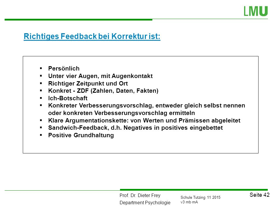 Prof. Dr. Dieter Frey Department Psychologie Seite 42 Schule Tutzing 11 2015 v3 mb mA Richtiges Feedback bei Korrektur ist:  Persönlich  Unter vier