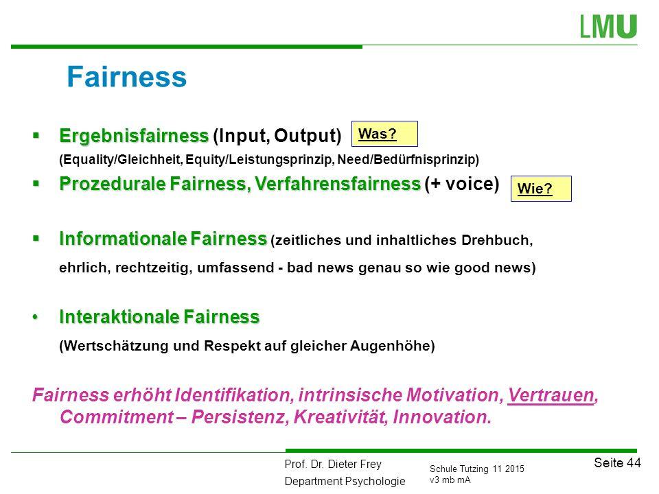 Prof. Dr. Dieter Frey Department Psychologie Seite 44 Schule Tutzing 11 2015 v3 mb mA Fairness  Ergebnisfairness  Ergebnisfairness (Input, Output) (
