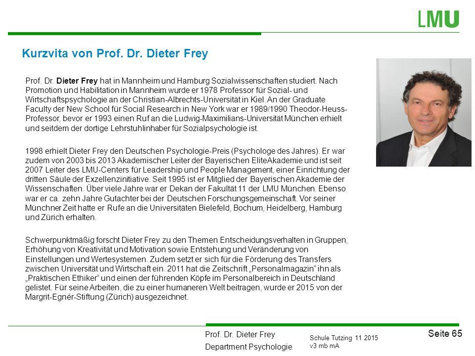 Prof. Dr. Dieter Frey Department Psychologie Seite 65 Schule Tutzing 11 2015 v3 mb mA Kurzvita von Prof. Dr. Dieter Frey Prof. Dr. Dieter Frey hat in