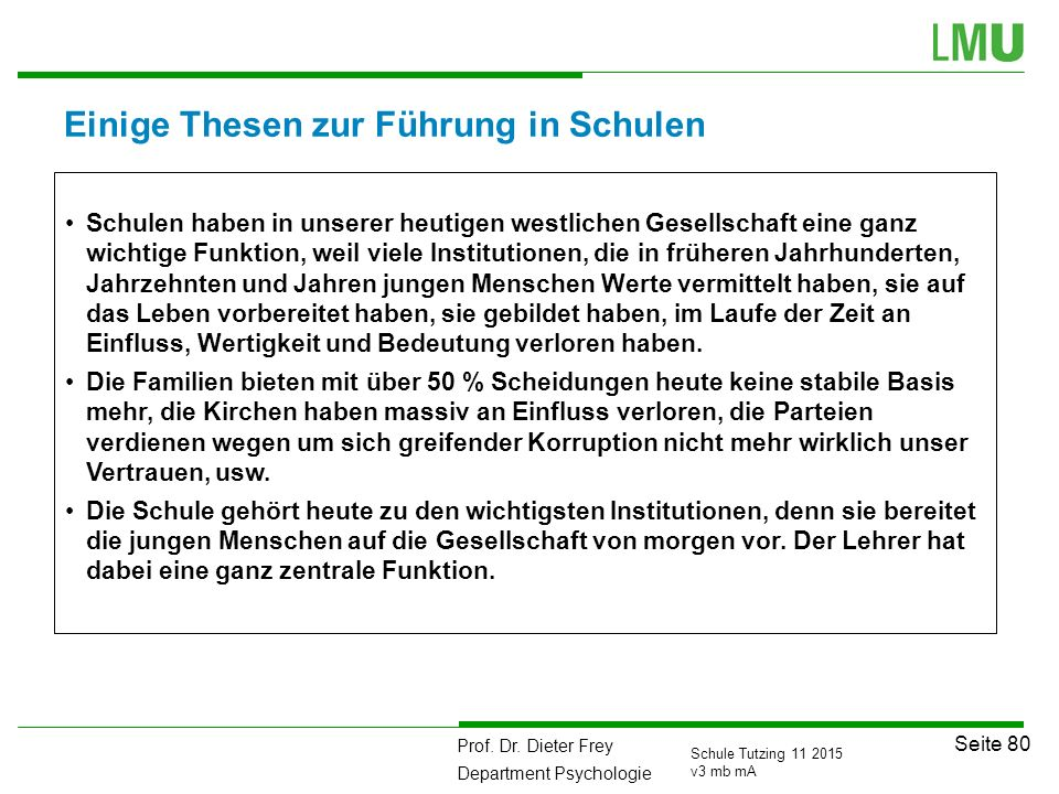 Prof. Dr. Dieter Frey Department Psychologie Seite 80 Schule Tutzing 11 2015 v3 mb mA Einige Thesen zur Führung in Schulen Schulen haben in unserer he